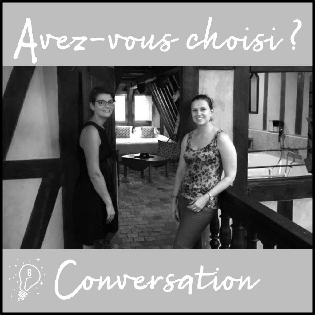 Avez-vous choisi ? Conversation avec Marlène et Johanna - L'oisellerie (épisode 8)