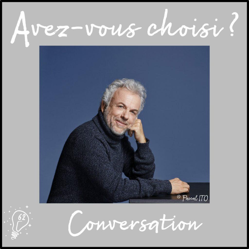 Conversation avec Frédéric Lenoir - Choisir le sens de sa vie - (épisode 62)
