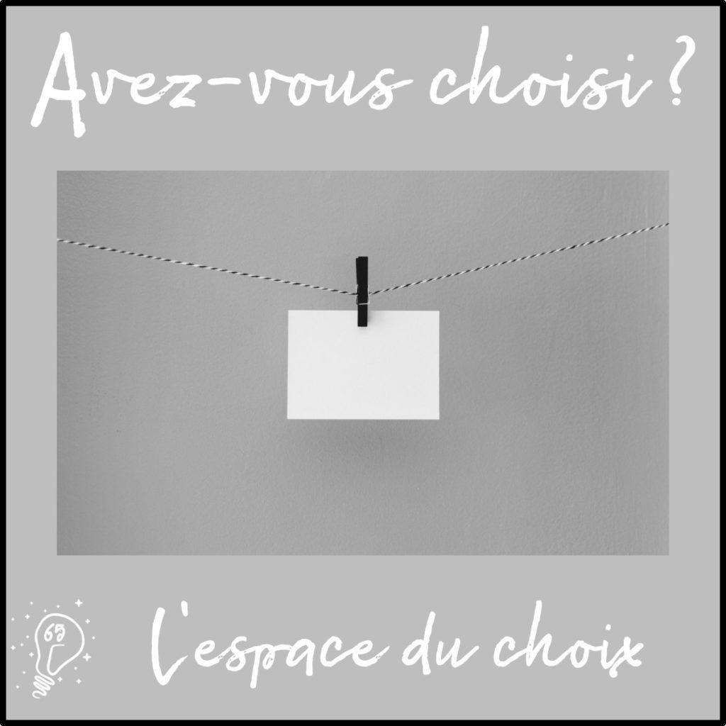 Avez-vous choisi ? L'espace du choix (épisode 65)