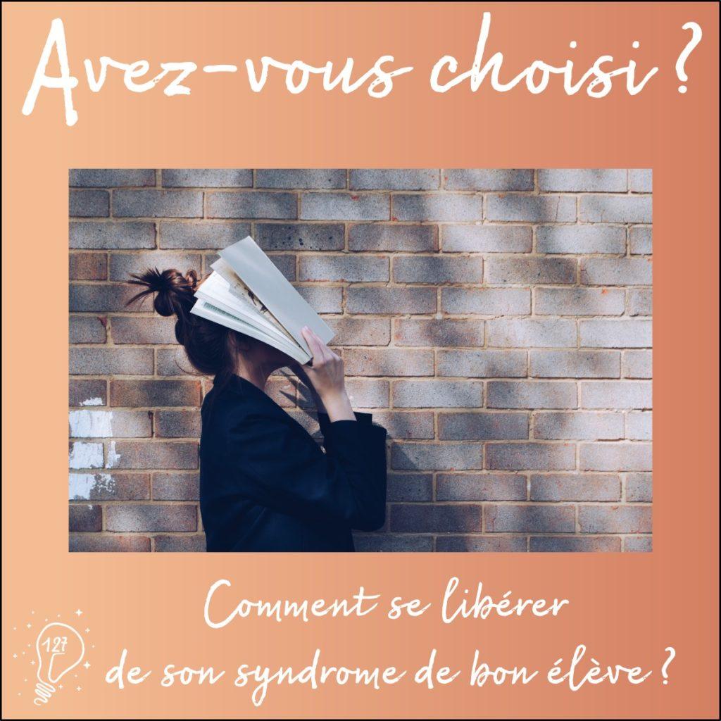 Avez-vous choisi ? - Comment se libérer de son syndrome de bon élève ? (épisode 127)